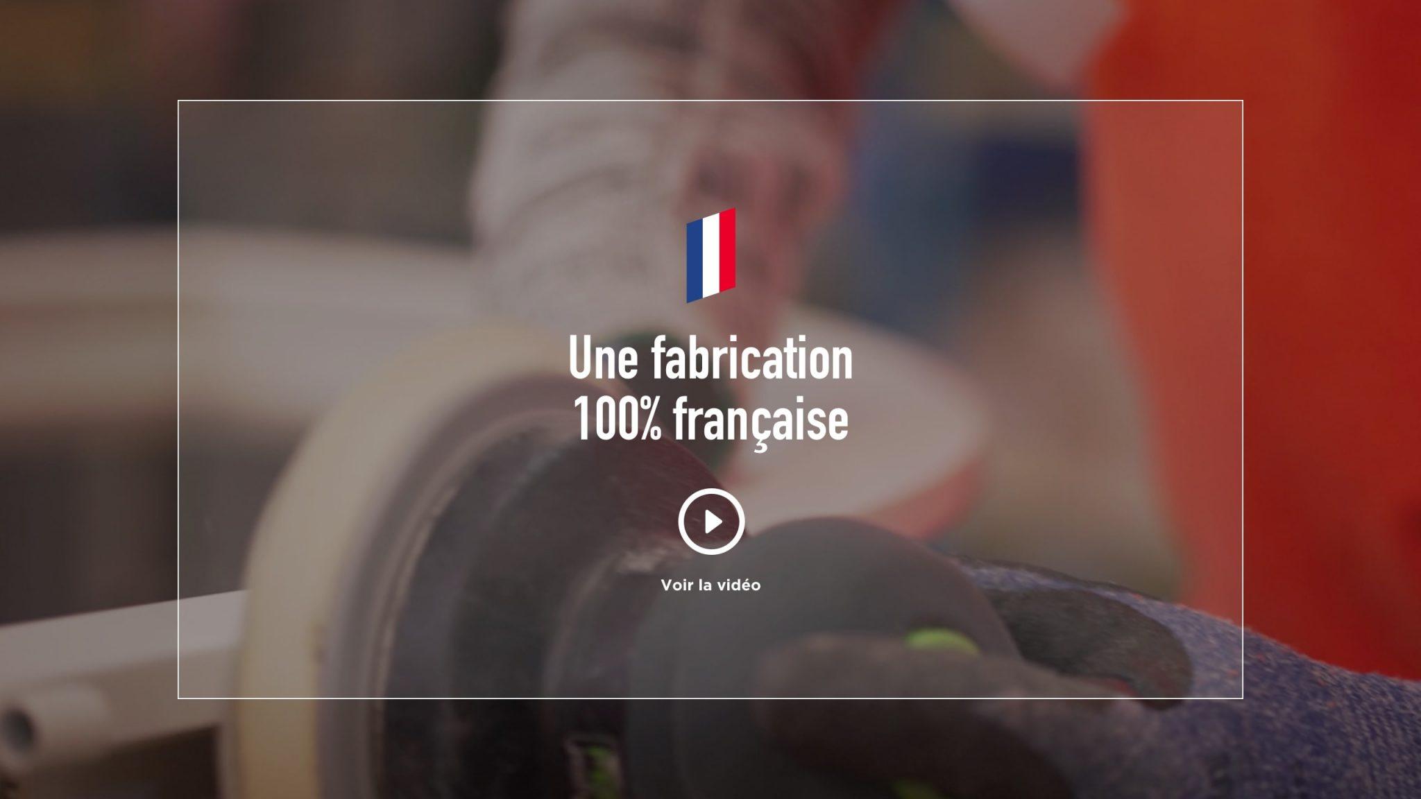 Une fabrication 100% française. Voir la vidéo